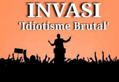 Invasi Idiotisme Brutal Itu..