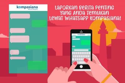 Laporkan Berita Penting yang Anda Temukan Lewat Whatsapp Kompasiana!