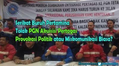 Buruh Pertamina Tolak PGN Akusisi Pertagas, Provokasi Politik atau Murni Misinformasi?