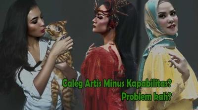 Caleg dari Kalangan Artis Minus Kapasitas, Memangnya yang Non-artis Tidak?