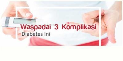 Waspadai 3 Komplikasi Diabetes Ini!