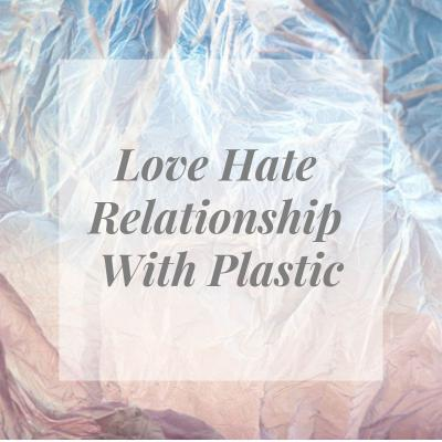 Love-Hate Relationship with Plastic