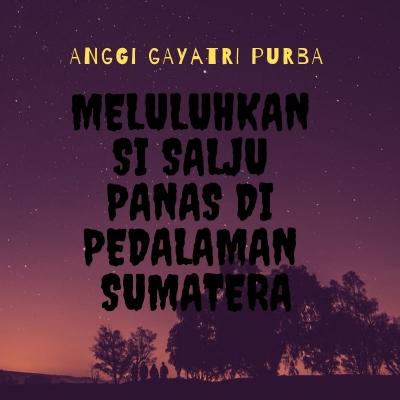 """""""Meluluhkan Hati Si Salju Panas di Pedalaman Sumatera"""""""