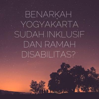 Benarkah Yogyakarta Sudah Inklusif dan Ramah Disabilitas?