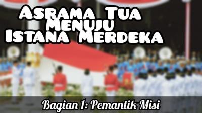 Asrama Tua Menuju Istana Merdeka (1): Pemantik Misi