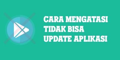 3 Cara Ampuh Mengatasi Aplikasi yang Tidak Bisa di-Update