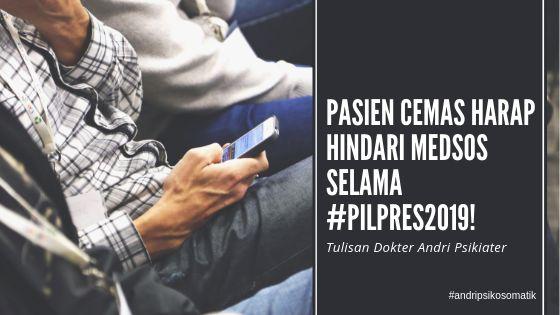 Pasien Cemas, Harap Hindari Medsos Selama #Pilpres2019!