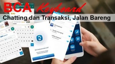 BCA Keyboard, Chatting dan Transaksi Bisa Jalan Bareng