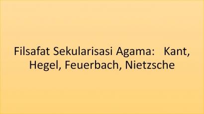 Filsafat Sekularisasi Agama: Kant, Hegel, Feuerbach, dan Nietzsche