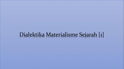 Dialektika Materialisme Sejarah [1]