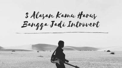 3 Alasan Kamu Harus Bangga Jadi Introvert