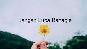Jangan Lupa Bahagia