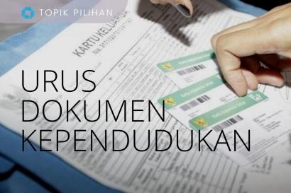 Cara Tepat dan Cepat Mengurus Dokumen Kependudukan