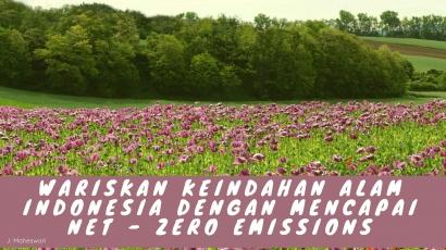 Wariskan Keindahan Alam Indonesia dengan Mencapai Net-Zero Emissions