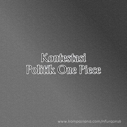 """Kontestasi Politik """"One Piece"""""""