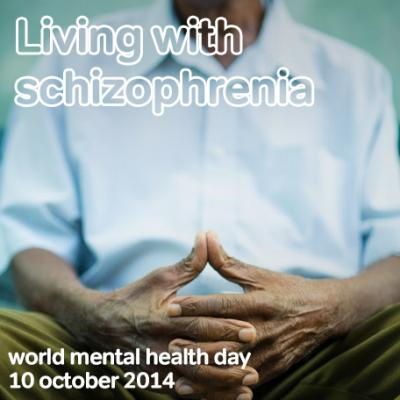 """World Mental Healthy Day 2014, """"Living with Schizophrenia"""". Let's Raise Your Awareness!"""